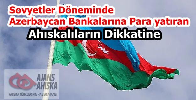 Sovyetler Döneminde Azerbaycan Bankalarına Para yatıran Ahıskalıların Dikkatine