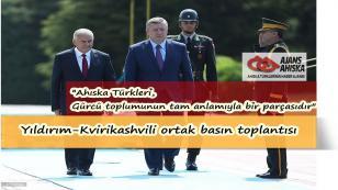 Başbakanımız Binali Yıldırım: 'Ahıska Türkleri, Gürcü toplumunun tam anlamıyla bir parçasıdır'