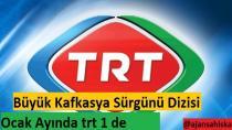 Ahıska Türklerinin sürgününü anlatan Büyük Kafkasya Sürgünü Ocak Ayında Trt 1 de