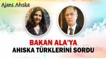 ÖZGÖKÇE, Bakan Ala'ya Ahıska Türklerini sordu