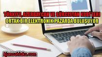 Türkiye, Azerbaycan ve Gürcistan KOBİ'leri ortak bir elektronik pazarda buluşuyor