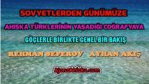 Sovyetlerden Günümüze Ahıska Türklerinin Yaşadığı Coğrafyaya Genel Bir Bakış
